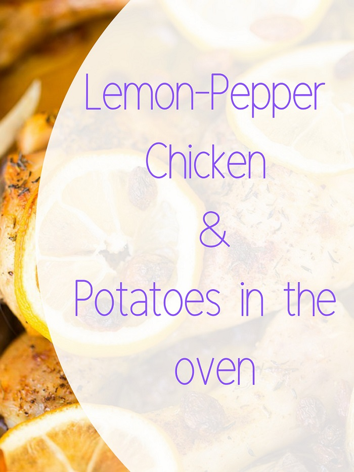 Lemon-Pepper Chicken and Potatoes in the oven
